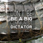 Don't Be a Big Communist Dictator