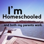 I'm Homeschooled and Both My Parents Work