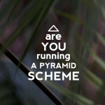 Are You Running A Pyramid Scheme?