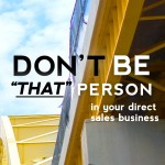 "Don't be ""That Person"" When Running Your Direct Sales Business"