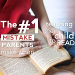 The #1 Mistake Parents Make When Teaching Their Child to Read