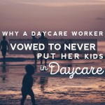 Why A Daycare Worker Vowed To Never Put Her Kids in Daycare