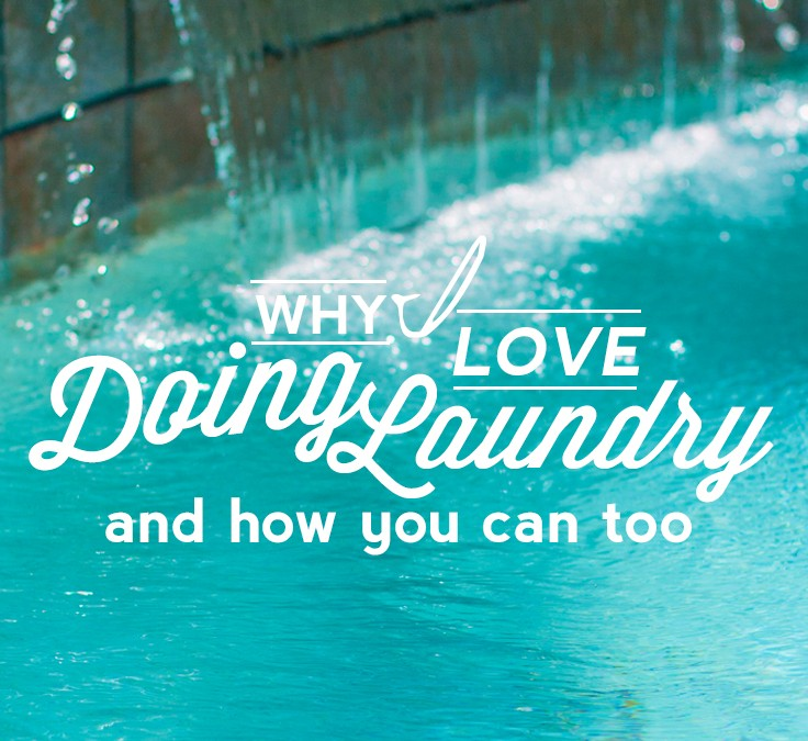 Why I love doing Laundry, and How You can Too