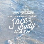 How to Make Easy, Homemade, Natural Face and Body Wash