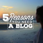 5 Reasons You Need To Have A Blog If You Are Serious About Building A Business