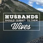 Husbands Should Submit To Their Wives