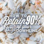How To Retain 90% Of Your Direct Sales Downline