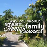 Why You Should Start A Family Home Business