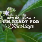 How Do I Know If I'm Ready For Marriage?