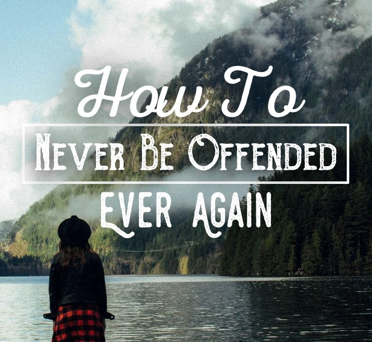 How To Never Be Offended Ever Again