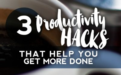 3 Productivity Hacks That Help You Get More Done