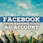 How To Keep Facebook from Banning Your Ad Account