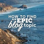 How To Find An Epic Blog Topic Idea