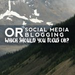 Social Media Or Blogging: Which Should You Focus On?