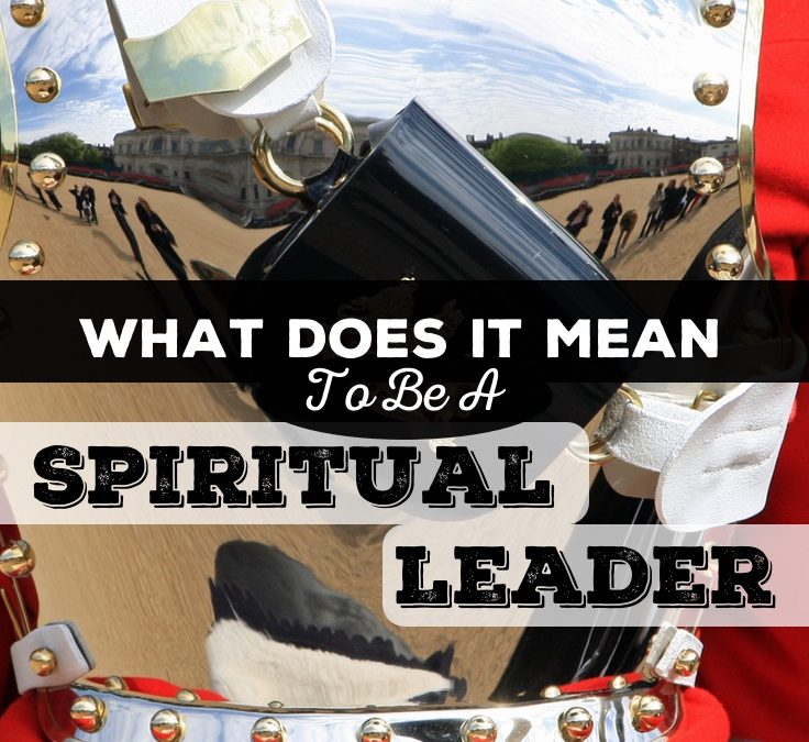 What Does It Mean To Be A Spiritual Leader