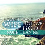 I Don't Want My Wife To Love God More Than Me