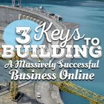 3 Keys to Building a Massively Successful Business Online