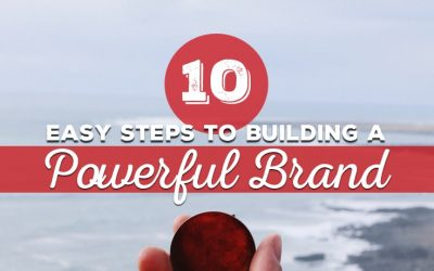 10 Easy Steps To Building A Powerful Brand