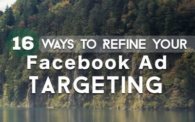 16 Ways to Refine Your Facebook Ad Targeting