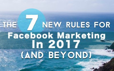 The 7 New Rules of Facebook Marketing for 2017 (and Beyond)
