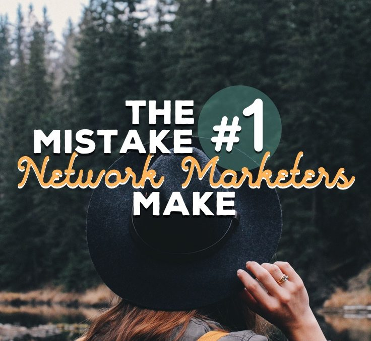 The Absolute #1 Mistake Network Marketers Make