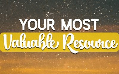 Your Most Valuable Resource