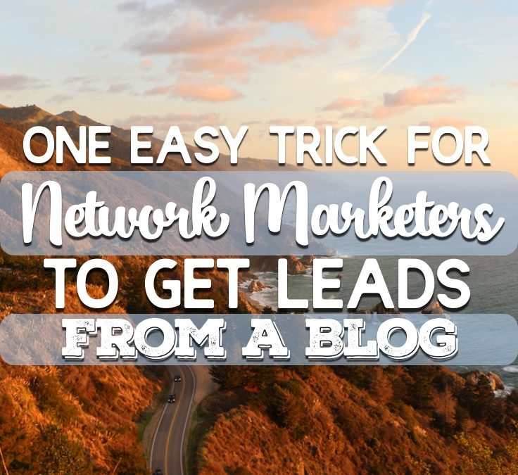One Easy Trick For Network Marketer's To Get Leads From A Blog