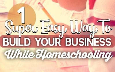 1 Super Easy Way To Build Your Business While Homeschooling