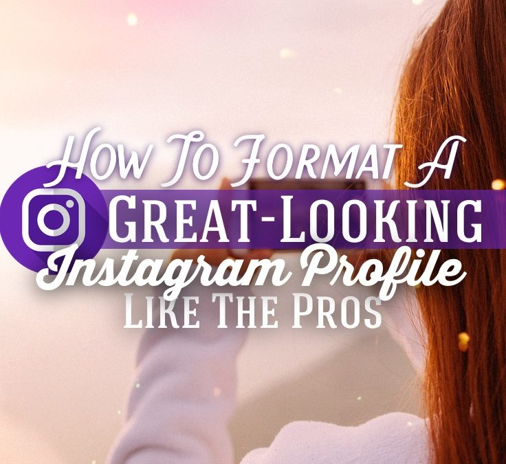 How To Format A Great-Looking Instagram Profile Like The Pros