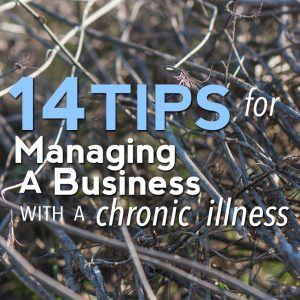 14 Tips For Managing A Business With a Chronic Illness