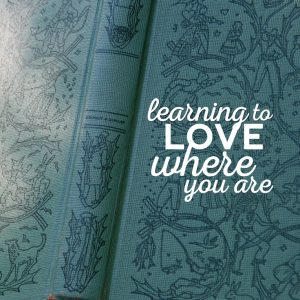 Learning to Love Where You Are