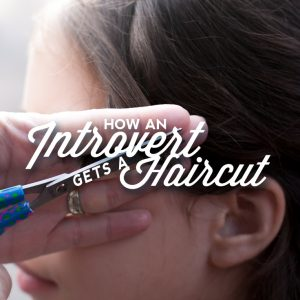 How an Introvert Gets a Haircut